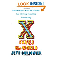 X Saves the World: How Generation X Got the Shaft but Can Still Keep Everything from Sucking