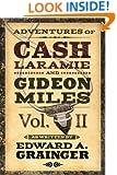Adventures of Cash Laramie and Gideon Miles Vol. II (Cash Laramie & Gideon Miles Series Book 2)