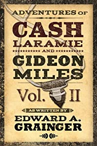 (FREE on 10/25) Adventures Of Cash Laramie And Gideon Miles Vol. Ii by Edward A. Grainger - http://eBooksHabit.com