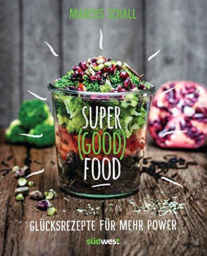 Super Good Food: Glücksrezepte für mehr Power