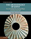 img - for The Archaeology of Japan: From the Earliest Rice Farming Villages to the Rise of the State (Cambridge World Archaeology) book / textbook / text book