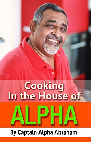Cooking In the House of ALPHA by Alpha Abraham