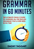 Grammar: In 60 Minutes! - The Ultimate Crash Course to Learning the Basics of English Grammar In No Time