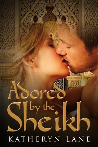 Katheryn Lane - Adored By The Sheikh (Book 1 of The Sheikh's Beloved) (Sheikh Romance Series) (The Sheikh Beloved Romance Series) (English Edition)