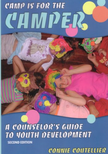 Camp Is for the Camper: A Counselor's Guide to Youth...