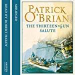 The Thirteen-Gun Salute: Aubrey-Maturin, Book 13 (       ABRIDGED) by Patrick O'Brian Narrated by Robert Hardy