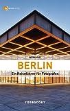 Fotoscout: Berlin: Ein Reiseführer für Fotografen