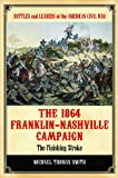 The 1864 Franklin-Nashville Campaign: The Finishing Stroke (Battles and Leaders of the American Civil War)