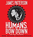 Humans, Bow Down Audiobook by James Patterson, Emily Raymond Narrated by Tara Sands