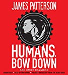 Humans, Bow Down | James Patterson,Emily Raymond