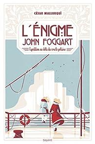 L\'énigme John Foggart par César Mallorquí del Corral