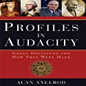 Profiles in Audacity: Great Decisions and How They Were Made (       UNABRIDGED) by Alan Axelrod Narrated by Scott Peterson