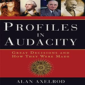 Profiles in Audacity: Great Decisions and How They Were Made | [Alan Axelrod]