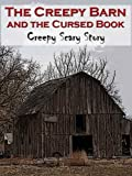 The Creepy Barn and the Cursed Book: Creepy Scary Story