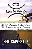 Live In Wonder: Quests, Quotes, & Questions To Jumpstart Your Journey