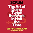 Scrum: The art of doing twice the work in half the time Hörbuch von Jeff Sutherland Gesprochen von: JJ Sutherland