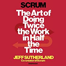 Scrum: The art of doing twice the work in half the time | Livre audio Auteur(s) : Jeff Sutherland Narrateur(s) : JJ Sutherland