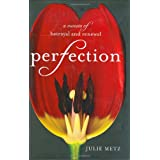 Perfection: A Memoir of Betrayal and Renewal ~ Julie Metz
