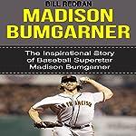 Madison Bumgarner: The Inspirational Story of Baseball Superstar Madison Bumgarner | Bill Redban