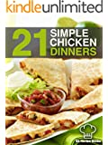 21 Simple Chicken Dinners: Simple, Quick and Easy Chicken Recipes That Will Change The Way You Cook Chicken Forever (21 Recipe Books)
