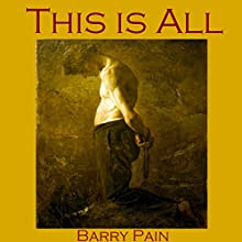 This Is All (       UNABRIDGED) by Barry Pain Narrated by Cathy Dobson
