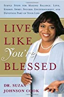 Live Like You're Blessed: Simple Steps for Making Balance, Love, Energy, Spirit, Success, Encouragement, and Devotion Part of Your Life
