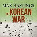 The Korean War (       UNABRIDGED) by Max Hastings Narrated by Cameron Stewart