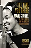 Ill Take You There: Mavis Staples, the Staple Singers, and the March up Freedoms Highway