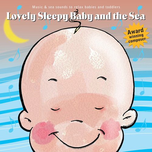 Lovely Baby Music presents...Lovely Sleepy Baby and the Sea