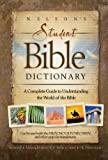 Download Nelson's Student Bible Dictionary: A Complete Guide to Understanding the World of the Bible