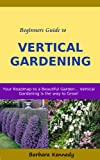Beginners Guide To Vertical Gardening - Your Roadmap To A Beautiful Garden
