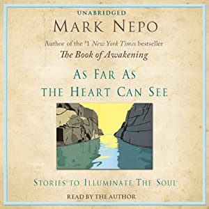 As Far as the Heart Can See: Stories to Illuminate the Soul | [Mark Nepo]