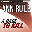 A Rage to Kill and Other True Cases: Ann Rule's Crime Files, Book 6 (       UNABRIDGED) by Ann Rule Narrated by Laural Merlington