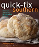 Quick-Fix Southern: Homemade Hospitality in 30 Minutes or Less by Rebecca Lang