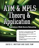 ATM & MPLS Theory & Application: Foundations of Multi-Service Networking: Foundations of Multi-Service Networking (Standar...