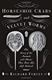Horseshoe Crabs and Velvet Worms: The Story of the Animals and Plants That Time Has Left Behind (0307275531) by Fortey, Richard