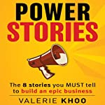 Power Stories: The 8 Stories You Must Tell to Build an Epic Business | Valerie Khoo