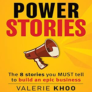 Power Stories: The 8 Stories You Must Tell to Build an Epic Business | [Valerie Khoo]