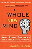 A Whole New Mind: Moving from the Information Age to the Conceptual Age by Daniel H. Pink 1st (first) edition [Hardcover(2005)]