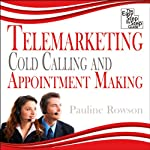 Telemarketing, Cold Calling and Appointment Making: The Easy Step by Step Guide | Pauline Rowson