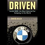 Driven: Inside BMW, the Most Admired Car Company in the World | [David Kiley]