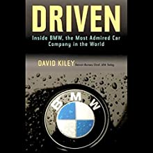 Driven: Inside BMW, the Most Admired Car Company in the World (       UNABRIDGED) by David Kiley Narrated by Jay Snyder