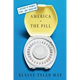 America and the Pill: A History of Promise, Peril, and Liberation ~ Elaine Tyler May