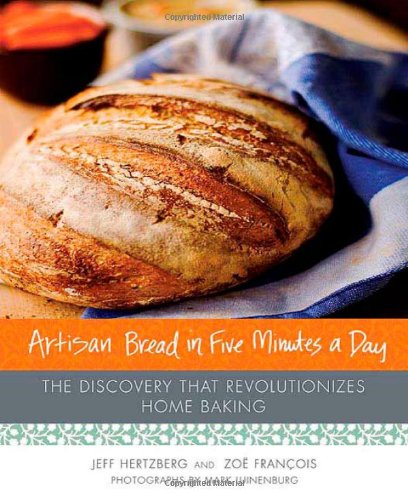 Artisan Bread in Five Minutes a Day: The Discovery That Revolutionizes Home Baking.