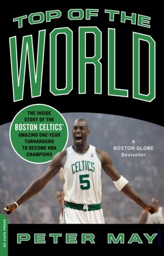 Top of the World: The Inside Story of the Boston Celtics' Amazing One-Year Turnaround to Become NBA Champions