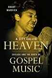 A City Called Heaven: Chicago and the Birth of Gospel Music (Music in American Life)