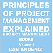 Principles of Project Management Explained: Project Management Books, Volume 1 | Can Akdeniz