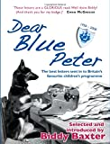 Dear Blue Peter...: The Best of 50 Years of Letters to Britain's Favourite Children's Programme 1958-2008