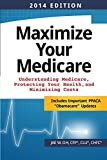 Maximize Your Medicare (2014 Edition): Understanding Medicare, Protecting Your Health, and Minimizing Costs