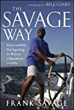 img - for The Savage Way: Successfully Navigating the Waves of Business and Life book / textbook / text book